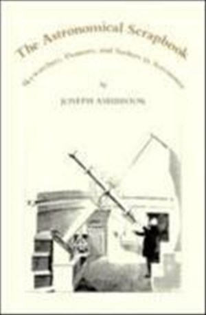 The Astronomical Scrapbook: Skywatchers, Pioneers and Seekers in Astronomy | Cover