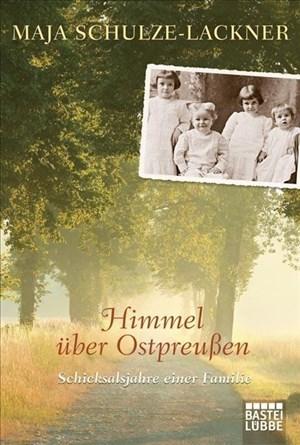 Himmel über Ostpreußen: Schicksalsjahre einer Familie   Cover