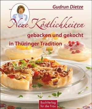 Neue Köstlichkeiten gebacken und gekocht in Thüringer Tradition | Cover