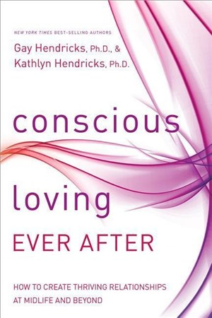 Conscious Loving Ever After: How to Create Thriving Relationships at Midlife and Beyond | Cover