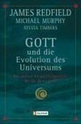 Gott und die Evolution des Universums: Der nächste Entwicklungsschritt für die Menschheit