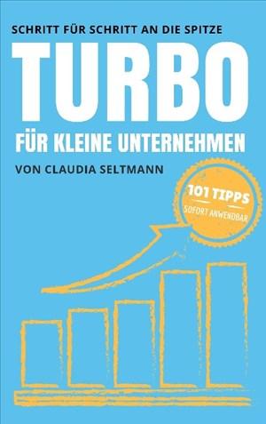 Turbo für kleine Unternehmen: Schritt für Schritt an die Spitze: 101 Tipps | Cover