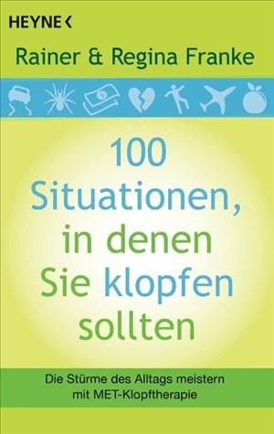 100 Situationen, in denen Sie klopfen sollten: Die Stürme des Alltags meistern mit MET-Klopftherapie | Cover