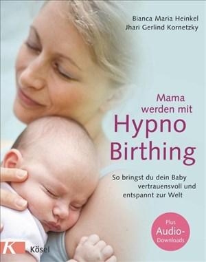 Mama werden mit Hypnobirthing: So bringst du dein Baby vertrauensvoll und entspannt zur Welt. Mit Audio-Downloads   Cover