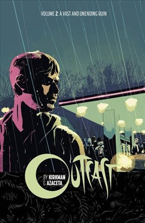 Outcast by Kirkman & Azaceta Volume 2: A Vast and Unending Ruin   Cover