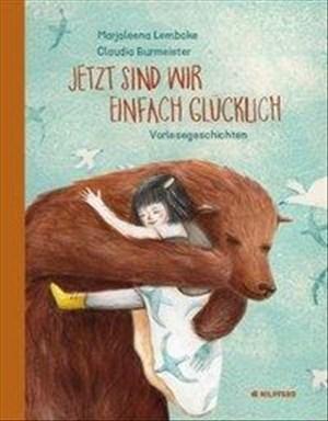 Jetzt sind wir einfach glücklich: Zart-poetische Geschichten aus dem Kinderalltag   Cover