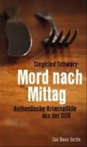 Mord nach Mittag: Authentische Kriminalfälle aus der DDR | Cover