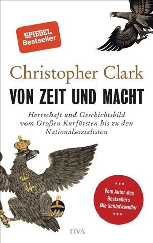 Von Zeit und Macht: Herrschaft und Geschichtsbild vom Großen Kurfürsten bis zu den Nationalsozialisten - Vom Autor des Bestsellers Der Schlafwandler | Cover
