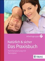 Natürlich & sicher - Das Praxisbuch: Familienplanung mit Sensiplan