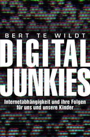 Digital Junkies: Internetabhängigkeit und ihre Folgen für uns und unsere Kinder | Cover