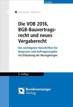 Die VOB 2016, BGB-Bauvertragsrecht und neues Vergaberecht: Die wichtigsten Vorschriften für Baupraxis und Auftragsvergabe mit Erläuterungen der Neuregelungen 2016 | Cover