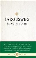 Jakobsweg in 60 Minuten (Die Welt in 60 Minuten, Band 2)