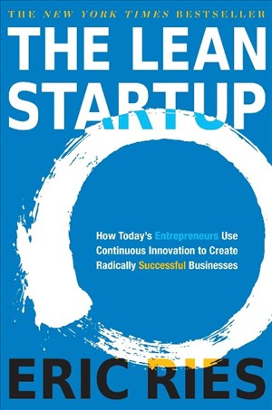 The Lean Startup: How Today's Entrepreneurs Use Continuous Innovation to Create Radically Successful Businesses | Cover