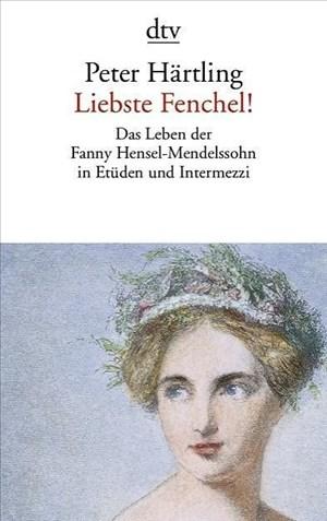 Liebste Fenchel!: Das Leben der Fanny Hensel-Mendelssohn in Etüden und Intermezzi | Cover