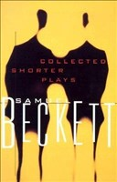 The Collected Shorter Plays of Samuel Beckett: All That Fall, Act Without Words, Krapp's Last Tape, Cascando, Eh Joe, Footfall, Rockaby and others (Beckett, Samuel)