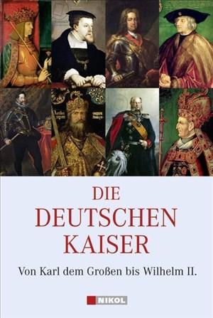 Die Deutschen Kaiser: Von Karl dem Großen bis Wilhelm II. | Cover