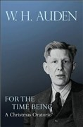 For the Time Being - A Christmas Oratorio (W.h. Auden: Critical Editions)