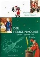 Der Heilige Nikolaus. Leben, Legenden und Bräuche