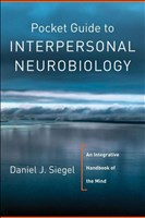 Pocket Guide to Interpersonal Neurobiology: An Integrative Handbook of the Mind (Norton Series on Interpersonal Neurobiology)