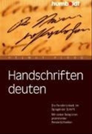 Handschriften deuten. Die Persönlichkeit im Spiegel der Schrift. Mit vielen Beispielen prominenter Persönlichkeiten (humboldt - Psychologie & Lebensgestaltung) | Cover