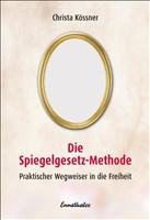 Die Spiegelgesetz-Methode. Praktischer Wegweiser in die Freiheit