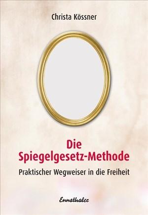 Die Spiegelgesetz-Methode. Praktischer Wegweiser in die Freiheit | Cover