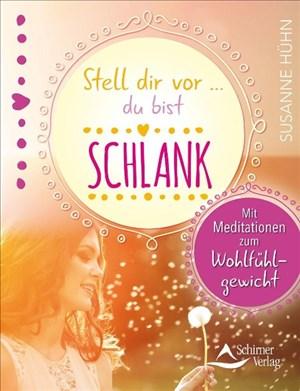 Stell dir vor … du bist schlank: Mit Meditationen zum Wohlfühlgewicht | Cover