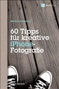 60 Tipps für kreative iPhone-Fotografie: Mit Bildbeiträgen von Dominique James und Bettina & Uwe Steinmüller (Edition Espresso)