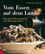 Vom Essen auf dem Lande: Klassische Bauernküche und Hausmannskost