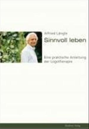 Sinnvoll leben: Eine praktische Anleitung der Logotherapie | Cover