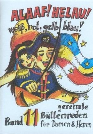 Alaaf! Helau! Weiss -Rot - Gelb - Blau!: gereimte Büttenreden für Damen und Herren - Band 11 | Cover