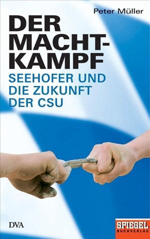 Der Machtkampf: Seehofer und die Zukunft der CSU - Ein SPIEGEL-Buch | Cover