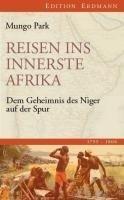 Reisen ins innerste Afrika: Dem Geheimnis des Niger auf der Spur (1795-1806) (Edition Erdmann)