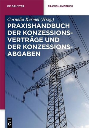 Praxishandbuch der Konzessionsverträge und der Konzessionsabgaben: Wegenutzungsverträge in der Energie- und Wasserversorgung (De Gruyter Praxishandbuch) | Cover