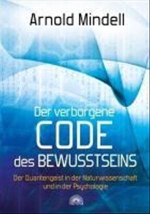 Der verborgene Code des Bewusstseins: Der Quantengeist in der Naturwissenschaft und in der Psychologie | Cover