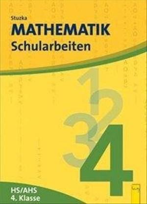 Mathematik Schularbeiten 4, AHS/HS, NEU: für die 4. Klasse der Hauptschulen und der allgemein bildenden höheren Schulen | Cover