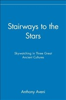 Stairways to the Stars: Skywatching in Three Great Ancient Cultures: Skywatching in Three Great Ancient Cultures: Skywatching the Three Great Ancient Cultures