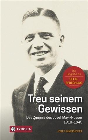 Treu seinem Gewissen: Das Zeugnis des Josef Mayr-Nusser (1910-1945). Die Biografie zur Seligsprechung | Cover