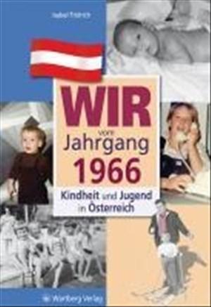 Wir vom Jahrgang 1966: Kindheit und Jugend in Österreich (Jahrgangsbände Österreich) | Cover