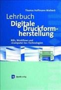 Lehrbuch Digitale Druckformherstellung - RIPs, Workflows und Computer-to-Technologien