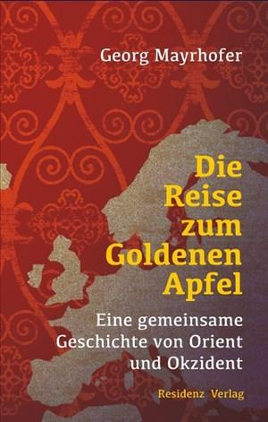 Die Reise zum Goldenen Apfel: Eine gemeinsame Geschichte von Orient und Okzident | Cover