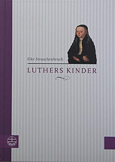 Luthers Kinder - Elke Strauchenbruch