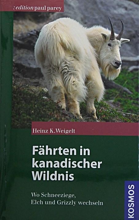 Fährten in kanadischer Wildnis: Auf den Wechseln von Schneeziege, Grizzly und Elch (Edition Paul Parey) - Weigelt, Heinz K.