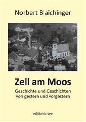 Zell am Moos: Geschichte und Geschichten von gestern und vorgestern   Cover