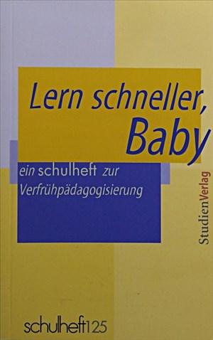 Lern schneller, Baby: Ein Schulheft zur Verfrühpädagogisierung | Cover