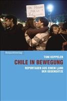 Chile in Bewegung: Reportagen aus einem Land der Gegensätze