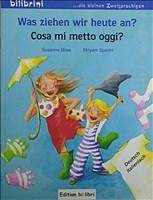 Was ziehen wir heute an?/Cosa mi metto oggi?: ein deutsch-italienisches Bilderbuch