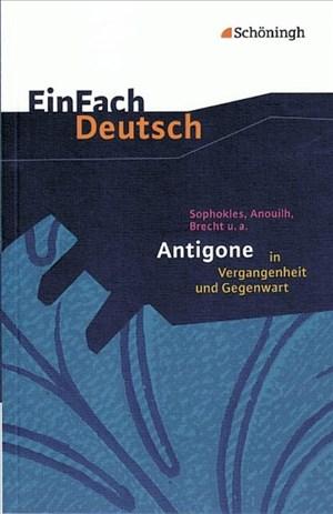 EinFach Deutsch: Sophokles, Anouilh, Brecht u.a.: Antigone in Vergangenheit und Gegenwart   Cover