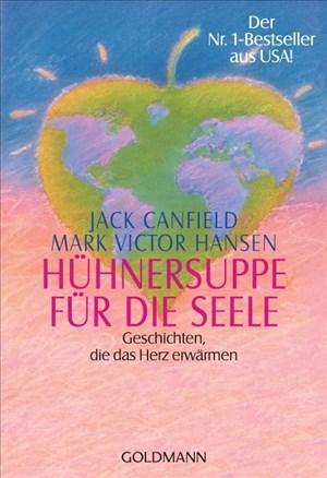 Hühnersuppe für die Seele: Geschichten, die das Herz erwärmen                                       Der Nr. 1-Bestseller aus USA! | Cover