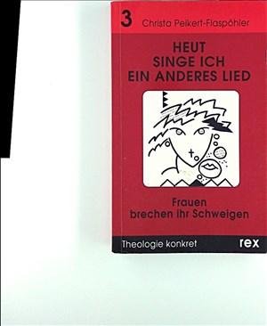 Heut singe ich ein anderes Lied: Frauen brechen ihr Schweigen (Theologie konkret)   Cover